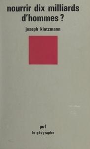 Joseph Klatzmann et Pierre George - Nourrir dix milliards d'hommes ?.