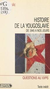 Joseph Krulic et Serge Berstein - Histoire de la Yougoslavie, de 1945 à nos jours.