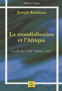 """Joseph Kuiekem - La mondialisation et l'Afrique - La fin des Etats """"vaches à lait""""."""