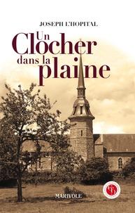Un clocher dans la plaine - Joseph L'Hopital |