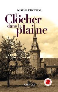 Joseph L'Hopital - Un clocher dans la plaine.
