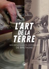 Joseph Labour - L'ART DE LA TERRE DES DÉPARTEMENTS HISTORIQUES DE BRETAGNE - des départements historiques de Bretagne.