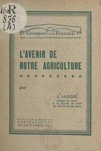 Joseph Lajugie - L'avenir de notre agriculture.