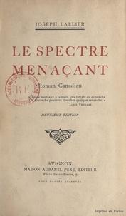 Joseph Lallier - Le spectre menaçant - Roman canadien.