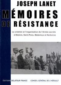 Joseph Lanet - Mémoires de résistance - La création et l'organisation de l'Armée secrète à Béziers, Saint-Pons, Bédarieux et Narbonne.