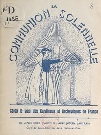 Joseph Lautram et Benjamin Octave - La Communion solennelle - Selon le vœu des cardinaux et archevêques de France.