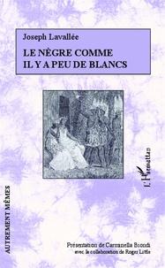 Joseph Lavallée - Le nègre comme il y a peu de blancs.