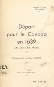 Joseph Le Ber et  Baudrillart - Départ pour le Canada en 1639 - Lettre inédite d'une Ursuline.