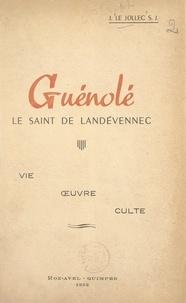 Joseph Le Jollec - Guénolé, le saint de Landévennec - Vie, œuvre, culte.