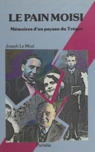 Joseph Le Moal et Roger Laouénan - Le pain moisi - Mémoires d'un paysan du Trégor.