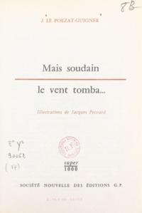 Joseph Le Poezat-Guigner et Jacques Pecnard - Mais soudain le vent tomba....