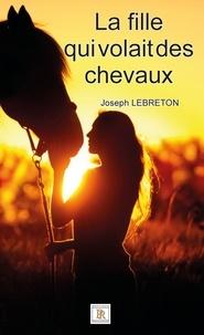 Joseph Lebreton - La fille qui volait des chevaux.