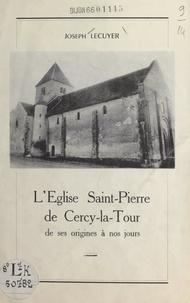 Joseph Lécuyer - L'église Saint-Pierre de Cercy-la-Tour - De ses origines à nos jours.