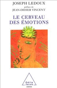 Joseph LeDoux - Le cerveau des émotions - Les mystérieux fondements de notre vie émotionnelle.