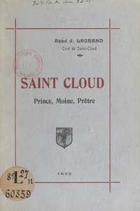 Joseph Legrand - Saint Cloud - Prince, moine, prêtre.