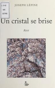 Joseph Lépine - Un cristal se brise.
