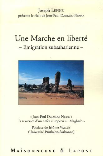 """Joseph Lépine - Une marche en liberté, émigration subsaharienne - """"Jean-Paul Dzokou-Newo : la traversée d'un enfer européen au Maghreb""""."""