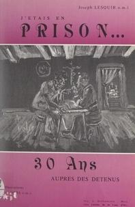 Joseph Lesquir et Paul Barrau - J'étais en prison... - 30 ans auprès des détenus.