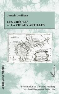 Joseph Levilloux - Les Créoles ou la vie aux Antilles.