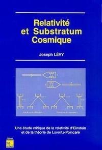 Joseph Lévy - Relativité et substratum cosmique - Une étude critique de la relativité d'Einstein et de la théorie de Lorentz-Poincaré.