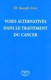 Joseph Levy - Voies alternatives dans le traitement du cancer.