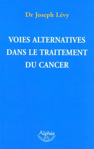 Joseph Levy - Voies alternatives dans le traitement du cancer.