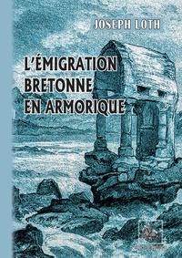 Joseph Loth - L'Emigration bretonne en Armorique.