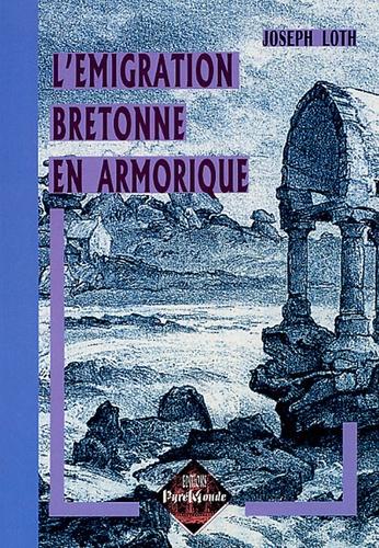 Joseph Loth - L'émigration bretonne en Armorique - Du Ve au VIIe siècle de notre ère.