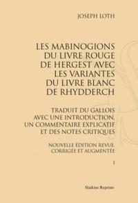 Joseph Loth - Les Mabinogion du Livre Rouge de Hergest, avec les variantes du Livre Blanc de Rhydderch.