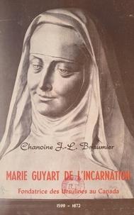 Joseph-Louis Beaumier et Armour Landry - Marie Guyart de l'Incarnation - Fondatrice des Ursulines au Canada, 1599-1672.
