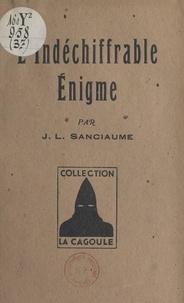 Joseph-Louis Sanciaume - L'indéchiffrable énigme.