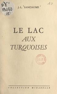 Joseph-Louis Sanciaume et Jean Liard - Le lac aux turquoises.