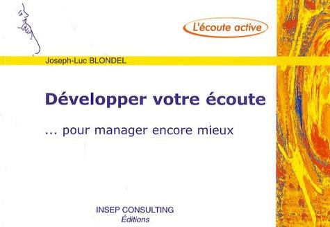 Joseph-Luc Blondel - Développer votre écoute - ... pour manager encore mieux.