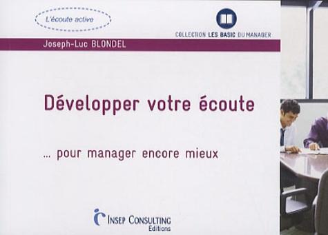 Joseph-Luc Blondel - Développer votre écoute... - Pour manager encore mieux.