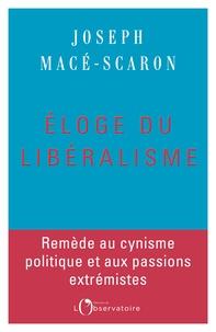 Eloge du libéralisme - Joseph Macé-Scaron |