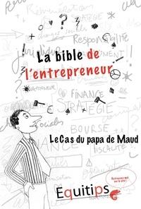 Joseph Machiah - La bible de l'entrepreneur Le papa de Maud : cas numéro 12/12.