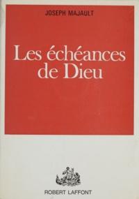 Joseph Majault - Les échéances de Dieu.