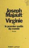 Joseph Majault - Virginie - Ou Le premier matin du monde.