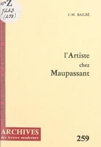 Joseph-Marc Bailbé et Michel J. Minard - L'artiste chez Maupassant.