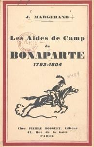 Joseph Margerand - Les aides de camp de Bonaparte, 1793-1804.