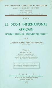 Joseph-Marie Bipoun-Woum et Pierre Vellas - Le droit international africain - Problèmes généraux, règlement des conflits.