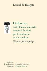 Joseph-Marie Loaisel de Tréogate - Dolbreuse ou l'Homme du siècle, ramené à la vérité par le sentiment et par la raison - Histoire philosophique.