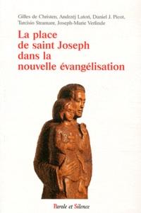 Joseph-Marie Verlinde et Gilles De christen - La place de saint Joseph dans la nouvelle évangélisation - Actes du colloque 19-20 mars 2011.