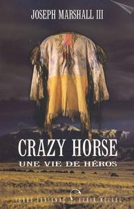 Joseph Marshall III - Crazy Horse - Une vie de héros.