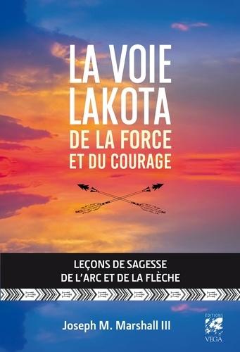 La voie lakota de la force et du courage. Leçons de sagesse de l'arc et de la flèche