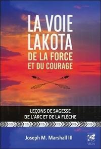 Joseph Marshall III - La voie lakota de la force et du courage - Leçons de sagesse de l'arc et de la flèche.