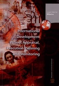 International Development Project Appraisal, Execution Planning and Monitoring - Joseph Martial Ribeiro pdf epub