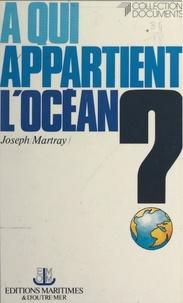 Joseph Martray et Gabriel Ventejol - À qui appartient l'océan ? - Vers un nouveau régime des espaces et des fonds marins.