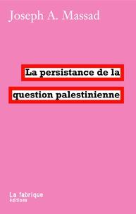 Joseph Massad - La persistance de la question palestinienne.