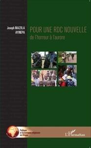 Joseph Mazola Ayinapa - Pounr une RDC nouvelle - De l'horreur à l'aurore.